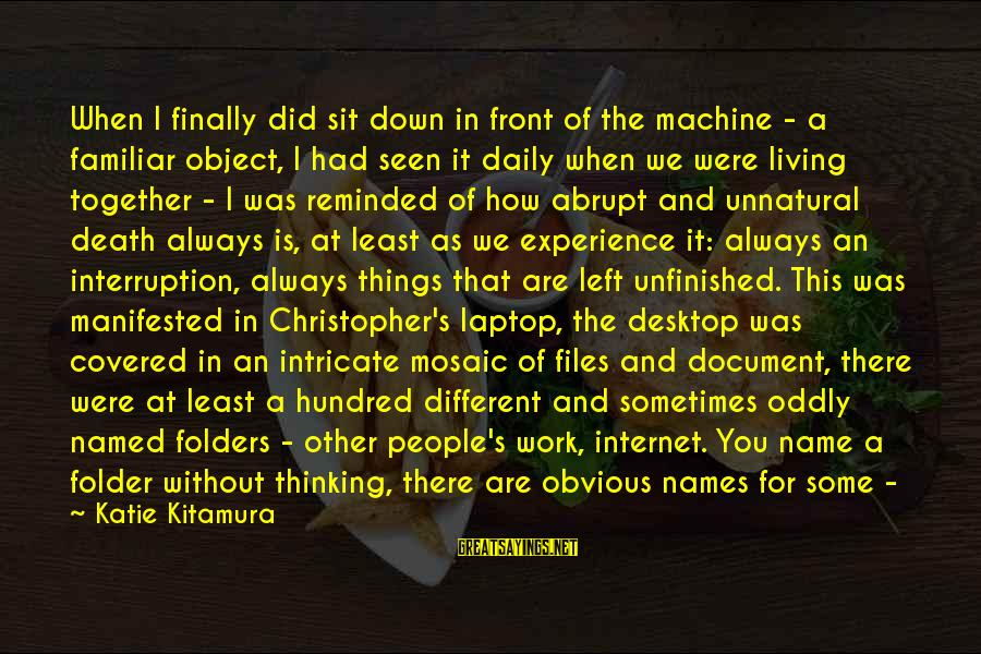 A Hundred Names Sayings By Katie Kitamura: When I finally did sit down in front of the machine - a familiar object,