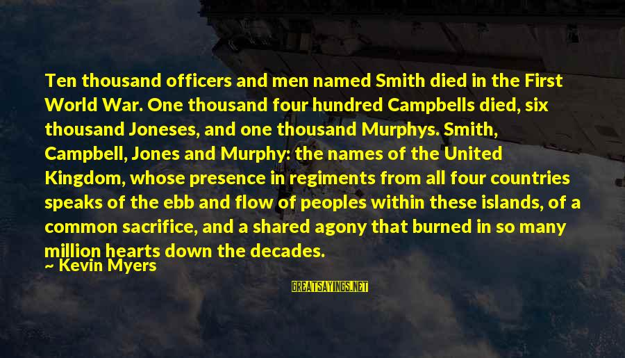 A Hundred Names Sayings By Kevin Myers: Ten thousand officers and men named Smith died in the First World War. One thousand