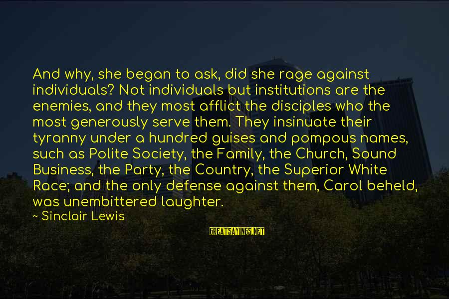 A Hundred Names Sayings By Sinclair Lewis: And why, she began to ask, did she rage against individuals? Not individuals but institutions