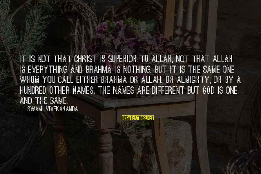 A Hundred Names Sayings By Swami Vivekananda: It is not that Christ is superior to Allah, not that Allah is everything and