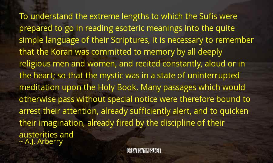 A.J. Arberry Sayings: To understand the extreme lengths to which the Sufis were prepared to go in reading