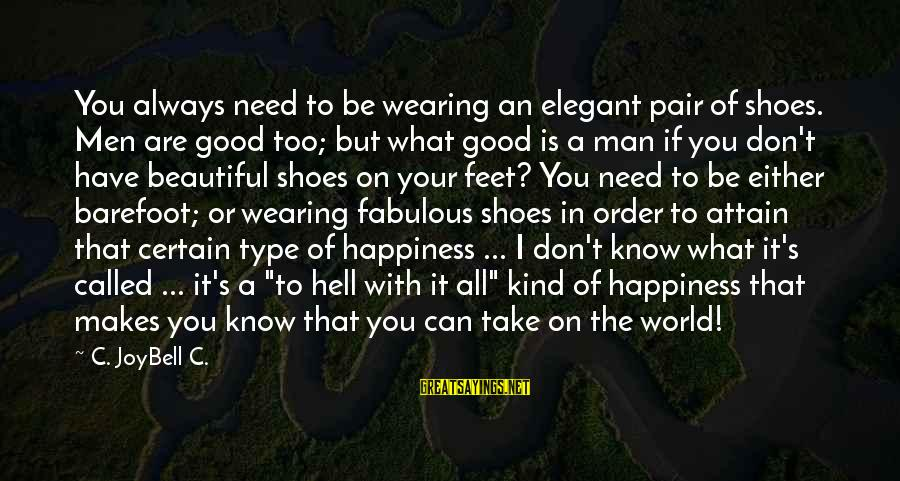 A Kind Man Sayings By C. JoyBell C.: You always need to be wearing an elegant pair of shoes. Men are good too;