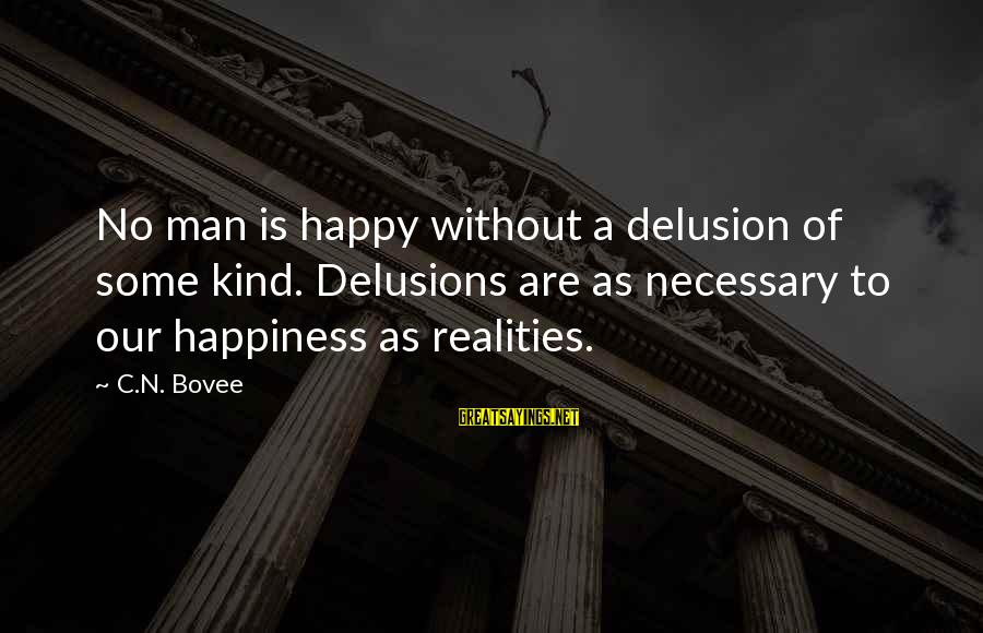 A Kind Man Sayings By C.N. Bovee: No man is happy without a delusion of some kind. Delusions are as necessary to