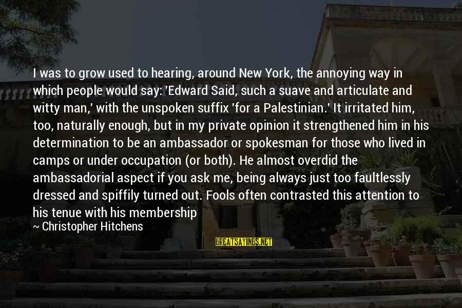 A Kind Man Sayings By Christopher Hitchens: I was to grow used to hearing, around New York, the annoying way in which