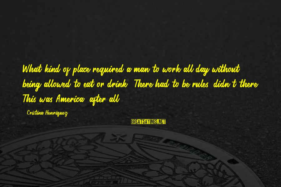 A Kind Man Sayings By Cristina Henriquez: What kind of place required a man to work all day without being allowed to