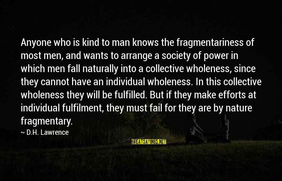 A Kind Man Sayings By D.H. Lawrence: Anyone who is kind to man knows the fragmentariness of most men, and wants to