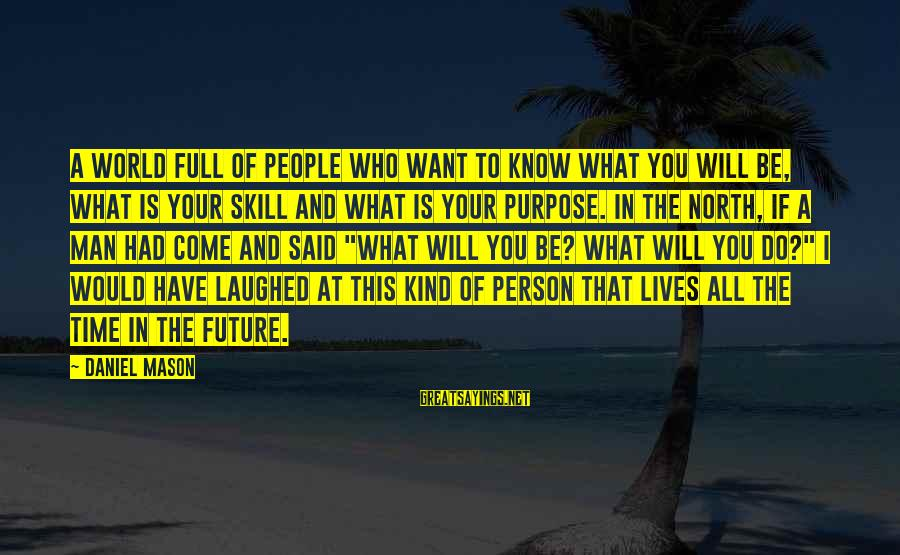 A Kind Man Sayings By Daniel Mason: A world full of people who want to know what you will be, what is