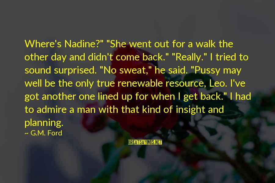 """A Kind Man Sayings By G.M. Ford: Where's Nadine?"""" """"She went out for a walk the other day and didn't come back."""""""