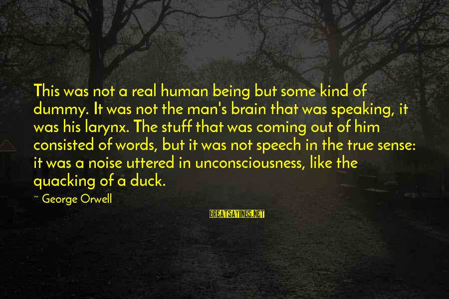 A Kind Man Sayings By George Orwell: This was not a real human being but some kind of dummy. It was not
