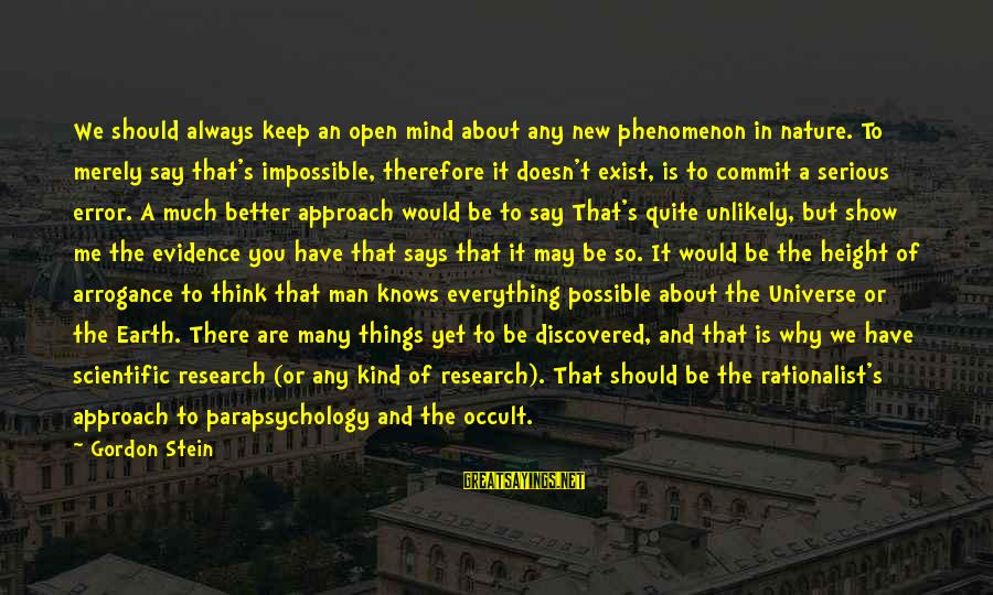 A Kind Man Sayings By Gordon Stein: We should always keep an open mind about any new phenomenon in nature. To merely