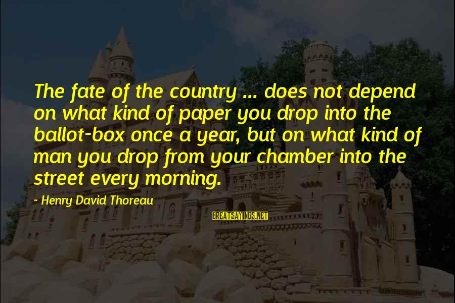 A Kind Man Sayings By Henry David Thoreau: The fate of the country ... does not depend on what kind of paper you