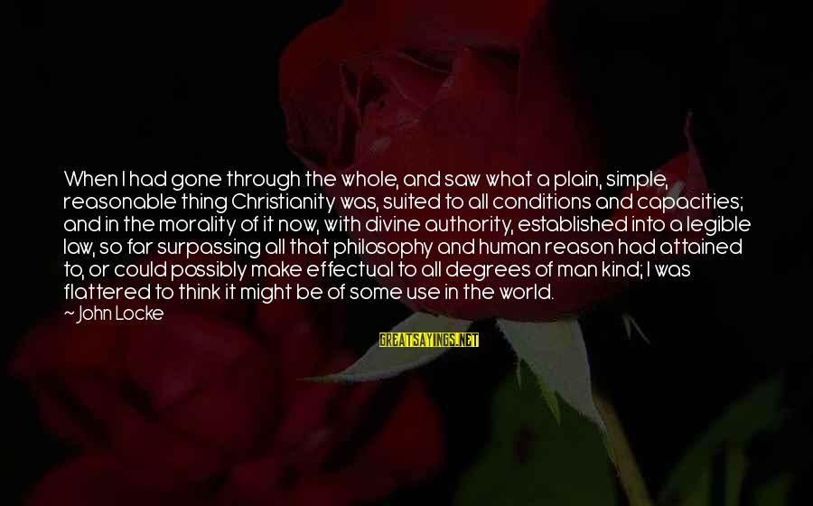 A Kind Man Sayings By John Locke: When I had gone through the whole, and saw what a plain, simple, reasonable thing