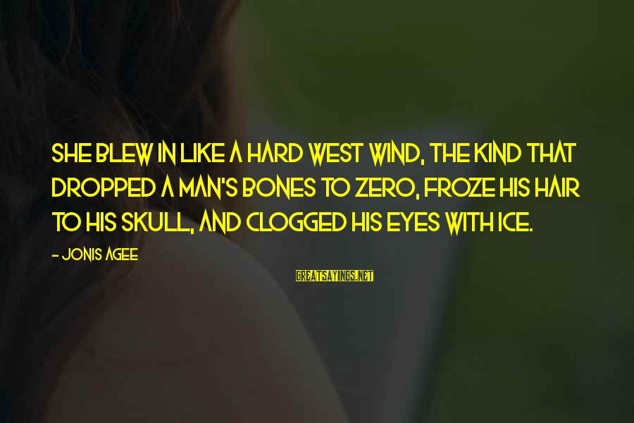 A Kind Man Sayings By Jonis Agee: She blew in like a hard west wind, the kind that dropped a man's bones