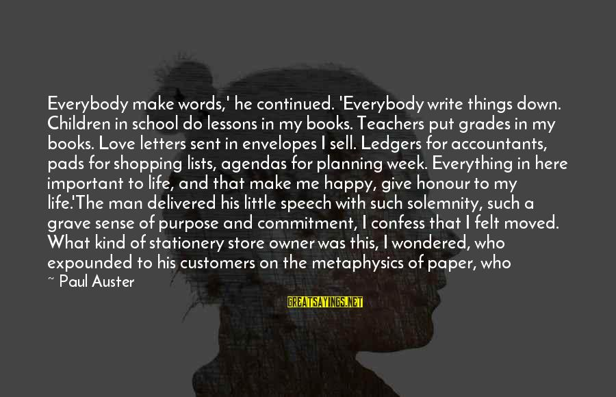 A Kind Man Sayings By Paul Auster: Everybody make words,' he continued. 'Everybody write things down. Children in school do lessons in