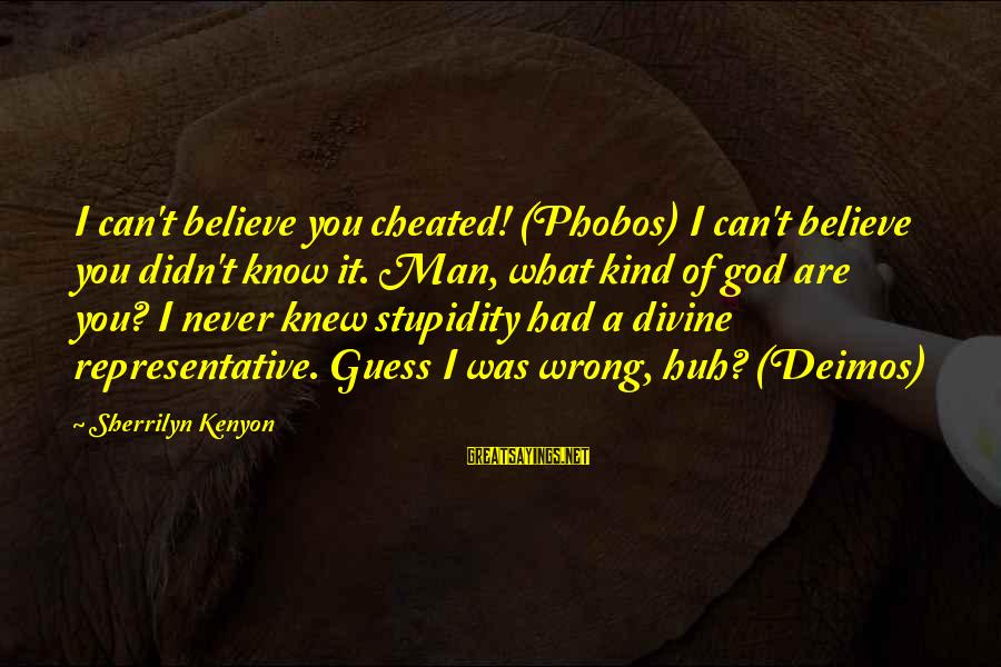 A Kind Man Sayings By Sherrilyn Kenyon: I can't believe you cheated! (Phobos) I can't believe you didn't know it. Man, what