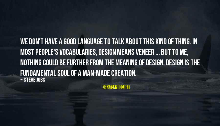 A Kind Man Sayings By Steve Jobs: We don't have a good language to talk about this kind of thing. In most