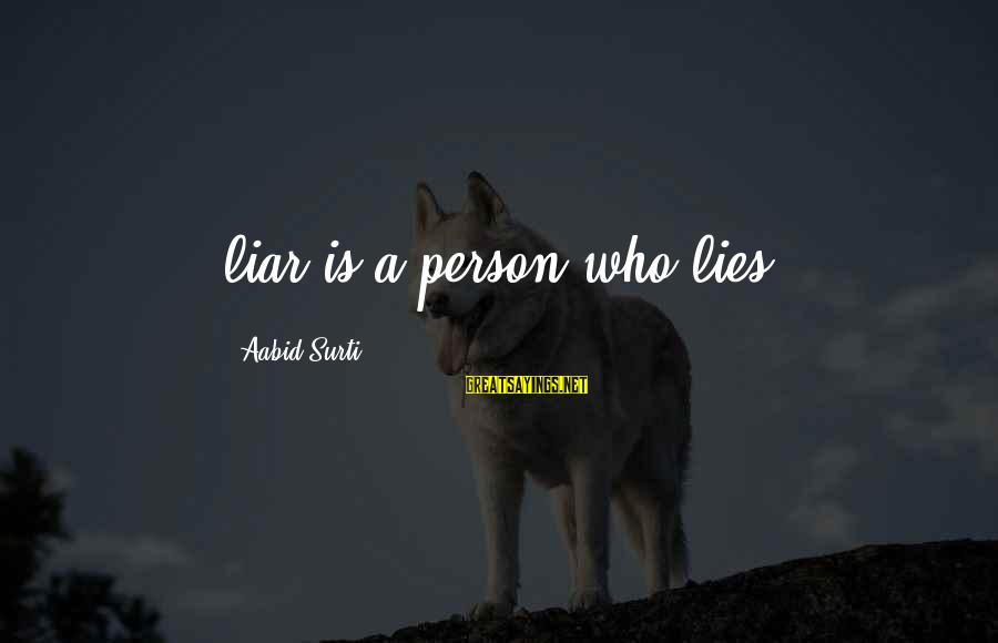 A Liar Person Sayings By Aabid Surti: liar is a person who lies.