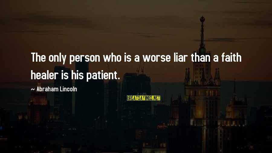 A Liar Person Sayings By Abraham Lincoln: The only person who is a worse liar than a faith healer is his patient.