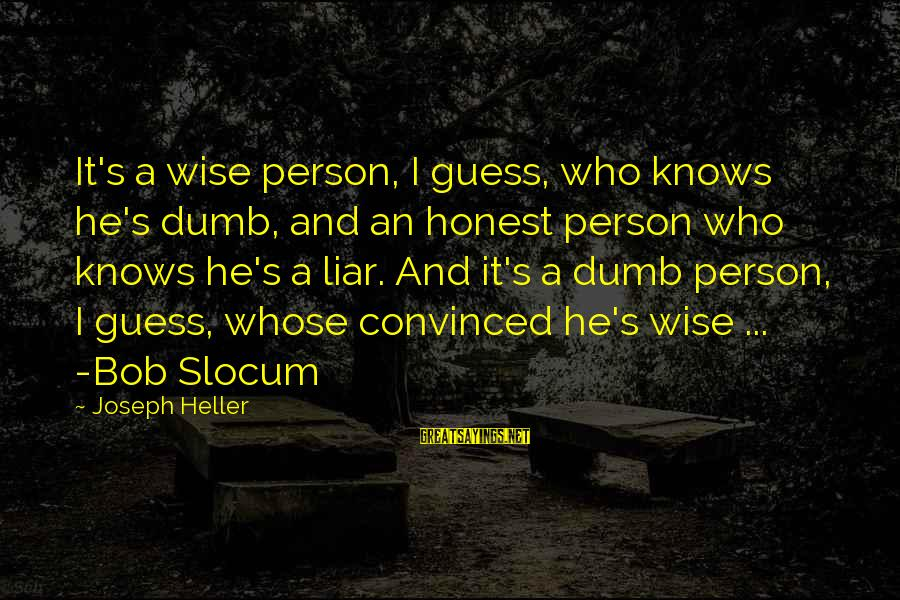 A Liar Person Sayings By Joseph Heller: It's a wise person, I guess, who knows he's dumb, and an honest person who