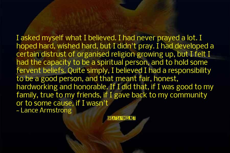 A Liar Person Sayings By Lance Armstrong: I asked myself what I believed. I had never prayed a lot. I hoped hard,