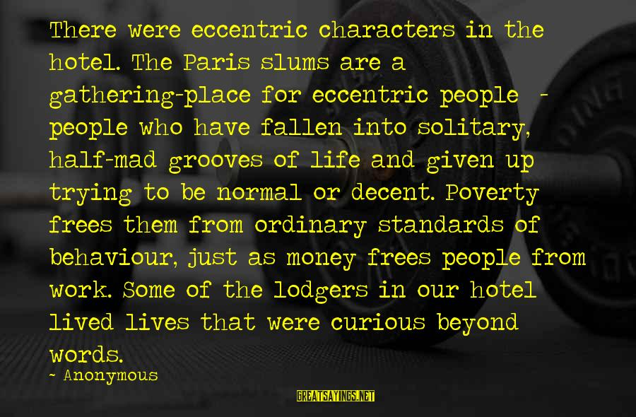A Life Half Lived Sayings By Anonymous: There were eccentric characters in the hotel. The Paris slums are a gathering-place for eccentric
