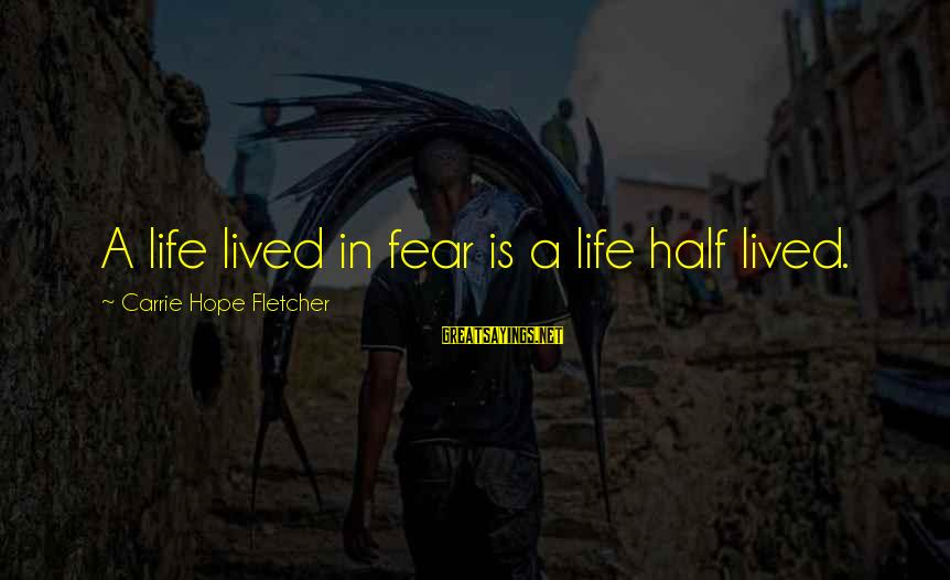 A Life Half Lived Sayings By Carrie Hope Fletcher: A life lived in fear is a life half lived.