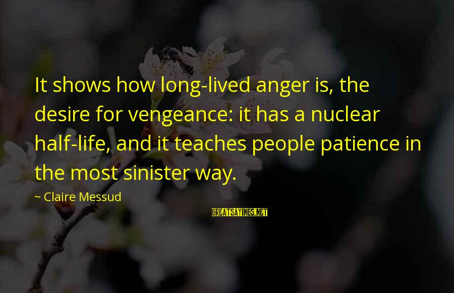 A Life Half Lived Sayings By Claire Messud: It shows how long-lived anger is, the desire for vengeance: it has a nuclear half-life,