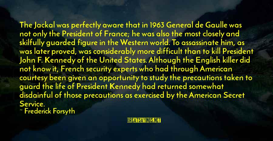 A Life Half Lived Sayings By Frederick Forsyth: The Jackal was perfectly aware that in 1963 General de Gaulle was not only the