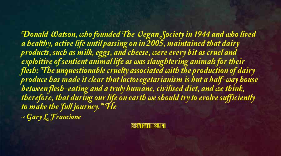 A Life Half Lived Sayings By Gary L. Francione: Donald Watson, who founded The Vegan Society in 1944 and who lived a healthy, active