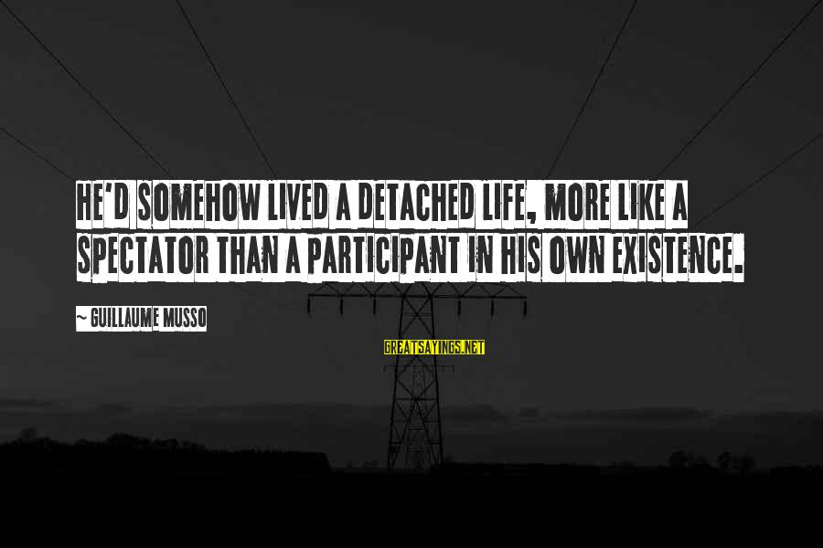A Life Half Lived Sayings By Guillaume Musso: He'd somehow lived a detached life, more Like a spectator than a participant in his