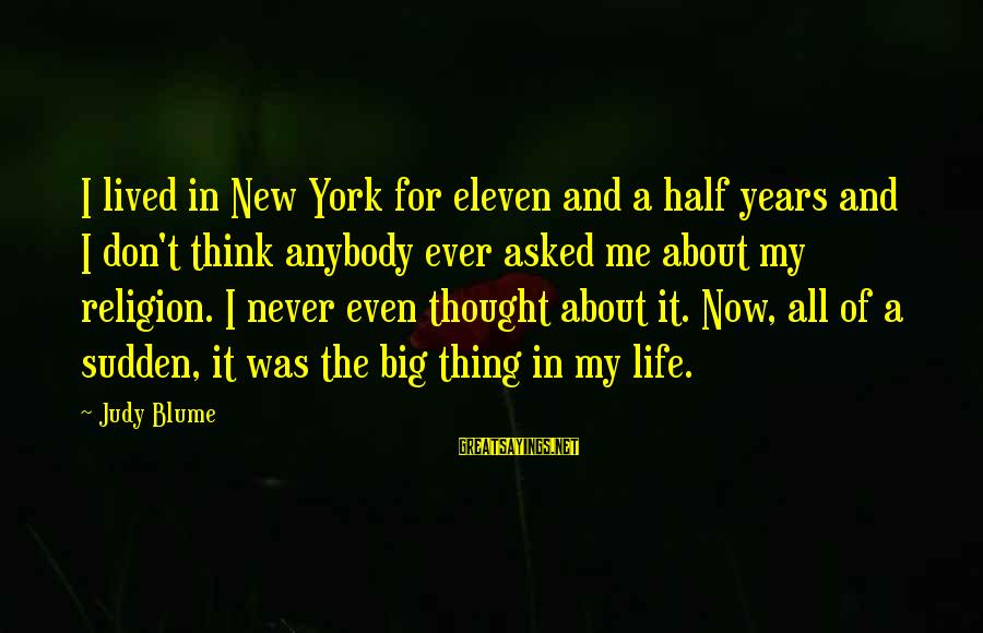 A Life Half Lived Sayings By Judy Blume: I lived in New York for eleven and a half years and I don't think
