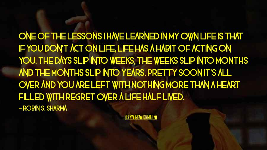 A Life Half Lived Sayings By Robin S. Sharma: One of the lessons I have learned in my own life is that if you