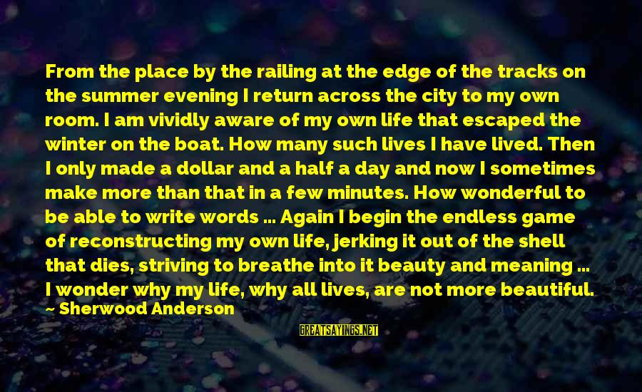 A Life Half Lived Sayings By Sherwood Anderson: From the place by the railing at the edge of the tracks on the summer