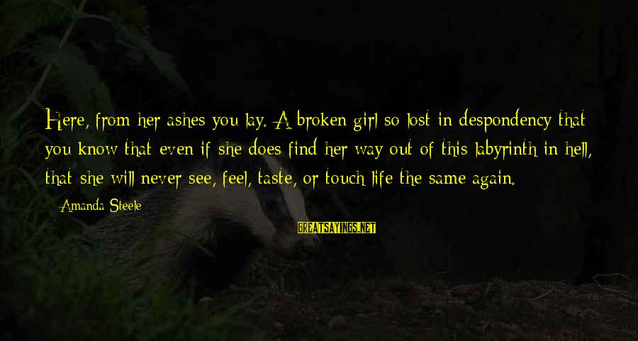 A Lost Girl Sayings By Amanda Steele: Here, from her ashes you lay. A broken girl so lost in despondency that you