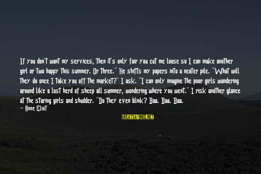 A Lost Girl Sayings By Anne Eliot: If you don't want my services, then it's only fair you cut me loose so