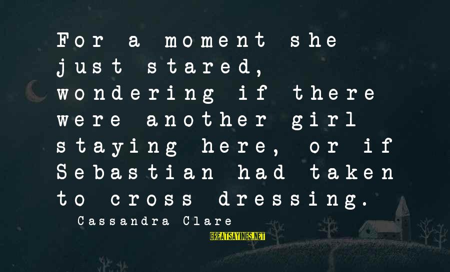 A Lost Girl Sayings By Cassandra Clare: For a moment she just stared, wondering if there were another girl staying here, or