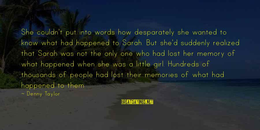 A Lost Girl Sayings By Denny Taylor: She couldn't put into words how desparately she wanted to know what had happened to