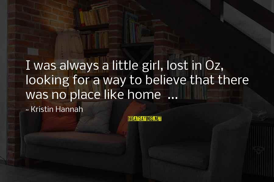 A Lost Girl Sayings By Kristin Hannah: I was always a little girl, lost in Oz, looking for a way to believe