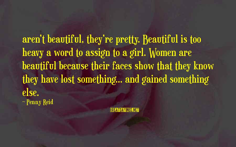 A Lost Girl Sayings By Penny Reid: aren't beautiful, they're pretty. Beautiful is too heavy a word to assign to a girl.