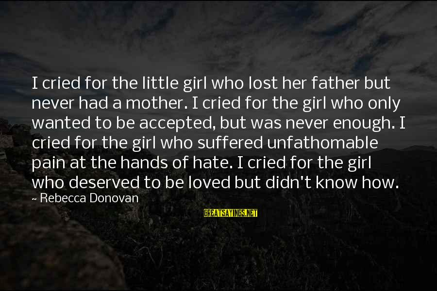 A Lost Girl Sayings By Rebecca Donovan: I cried for the little girl who lost her father but never had a mother.