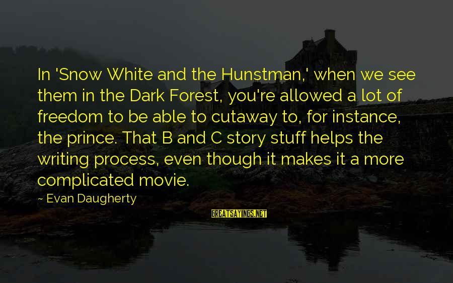 A Lot Of Snow Sayings By Evan Daugherty: In 'Snow White and the Hunstman,' when we see them in the Dark Forest, you're