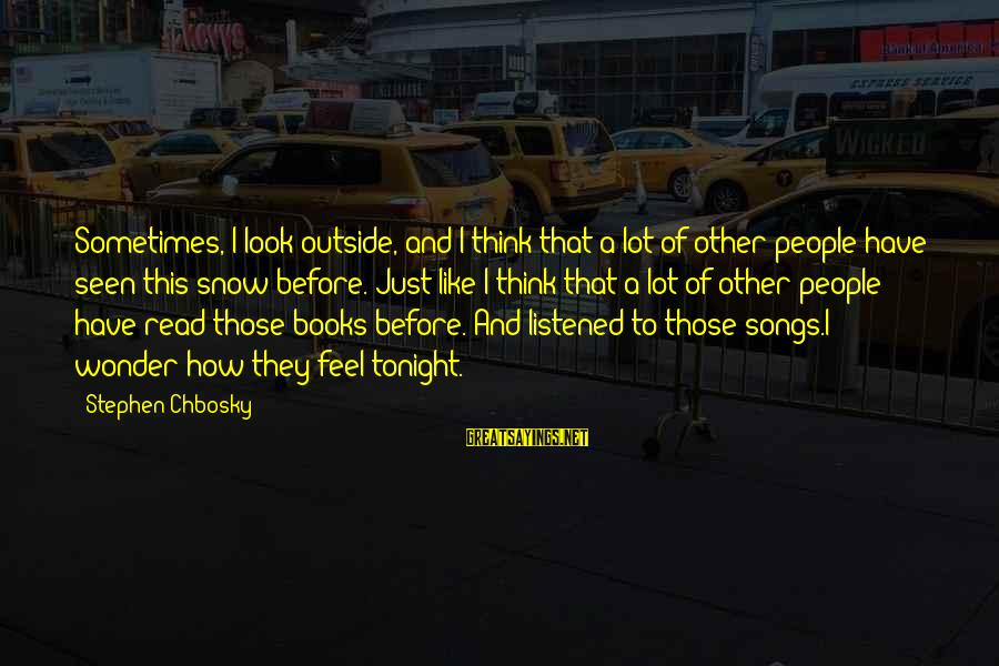 A Lot Of Snow Sayings By Stephen Chbosky: Sometimes, I look outside, and I think that a lot of other people have seen
