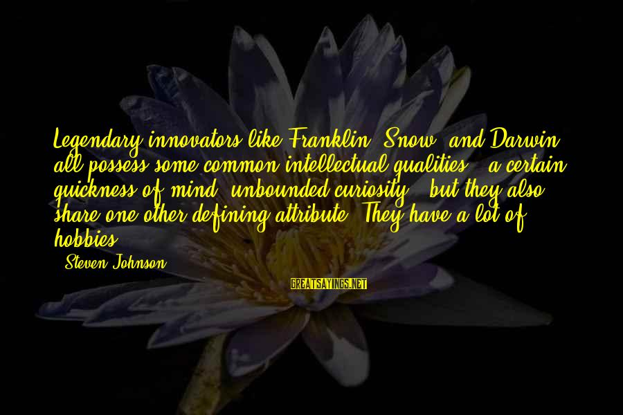 A Lot Of Snow Sayings By Steven Johnson: Legendary innovators like Franklin, Snow, and Darwin all possess some common intellectual qualities - a