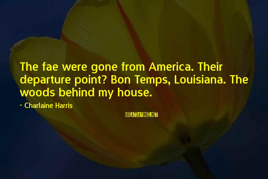 A Mad Black Woman Sayings By Charlaine Harris: The fae were gone from America. Their departure point? Bon Temps, Louisiana. The woods behind