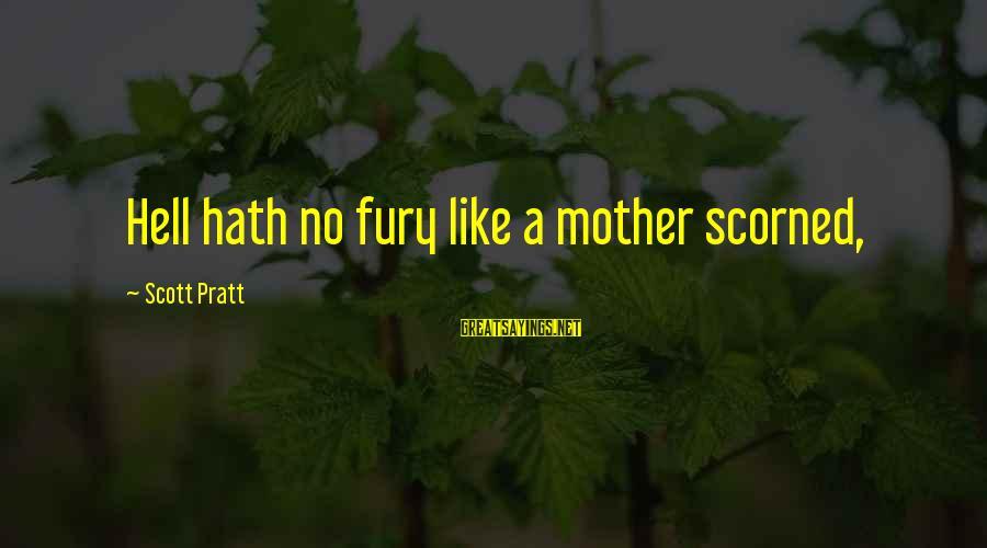 A Mother Scorned Sayings By Scott Pratt: Hell hath no fury like a mother scorned,