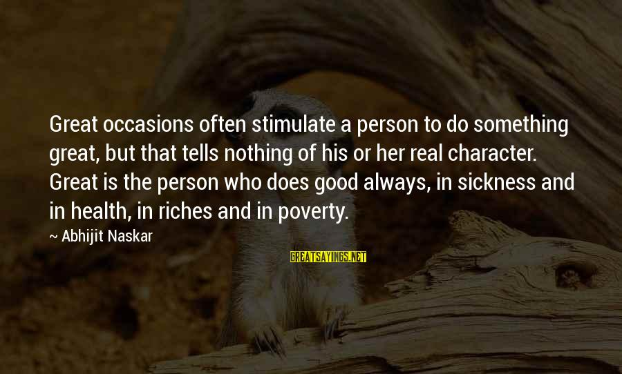A Motivational Person Sayings By Abhijit Naskar: Great occasions often stimulate a person to do something great, but that tells nothing of