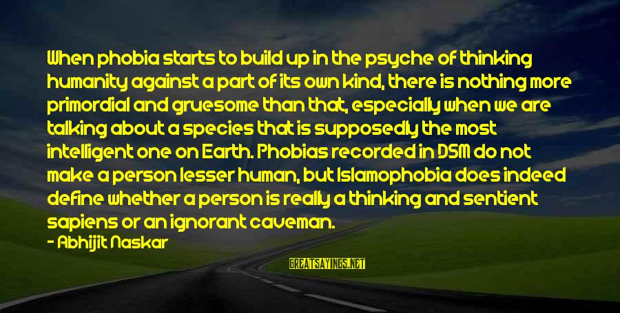A Motivational Person Sayings By Abhijit Naskar: When phobia starts to build up in the psyche of thinking humanity against a part