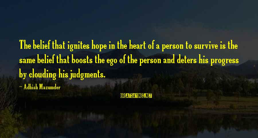 A Motivational Person Sayings By Adhish Mazumder: The belief that ignites hope in the heart of a person to survive is the