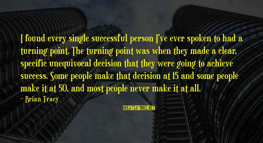 A Motivational Person Sayings By Brian Tracy: I found every single successful person I've ever spoken to had a turning point. The