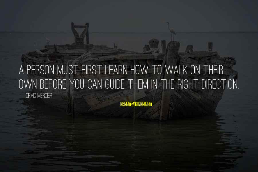 A Motivational Person Sayings By Craig Mercier: A person must first learn how to walk on their own before you can guide